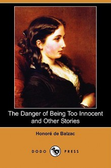The Danger of Being Too Innocent and Other Stories - Honoré de Balzac