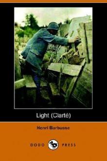 Light (Clarti) (Dodo Press) - Henri Barbusse, Fitzwater Wray