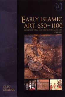 Early Islamic Art, 650-1100 - Oleg Grabar