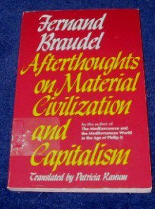 Afterthoughts on Material Civilization and Capitalism (The Johns Hopkins Symposia in Comparative History) - Fernand Braudel, Patricia Ranum
