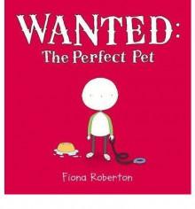 Wanted: The Perfect Pet - Fiona Roberton