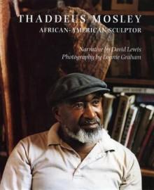 Thaddeus Mosley: African American Sculptor - David Lewis, Lonnie Graham