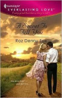 A Secret To Tell You - Roz Denny Fox