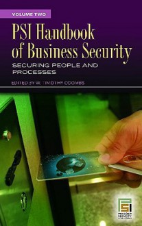 Psi Handbook Of Business Security: Volume 2, Securing People And Processes (Praeger Security International) - W. Timothy Coombs