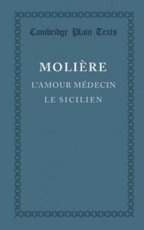 L'amour médecin / Le Sicilien ou l'Amour peintre - Molière, Claire Joubaire