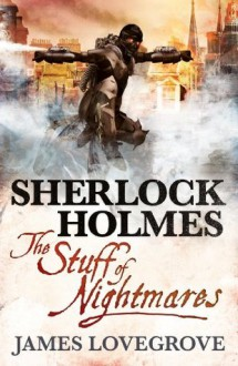 Sherlock Holmes - The Stuff of Nightmares - James Lovegrove