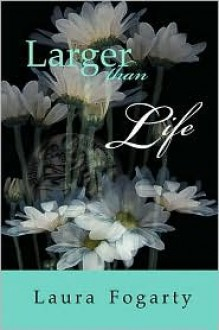 Larger Than Life - Laura Fogarty