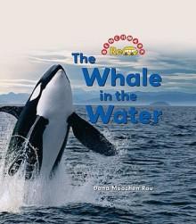 The Whale in the Water - Dana Meachen Rau, Nanci R. Vargus