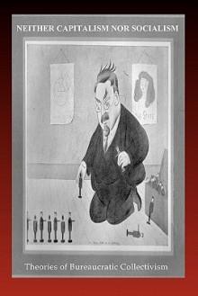 Neither Capitalism Nor Socialism: Theories of Bureaucratic Collectivism - E. Haberkern, Arthur Lipow, James Burnham, Yvan Craipeau, Dwight Macdonald, Max Shachtman, Ernest Erber, James Carter, Hal Draper, Jack Brad, T. Vance, Bruno Rizzi