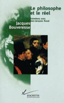 Le Philosophe Et Le Reel: Entretiens Avec Jean-Jacques Rosat - Jacques Bouveresse