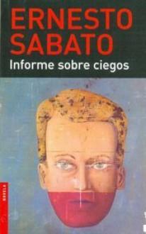 Informe sobre ciegos - Ernesto Sábato