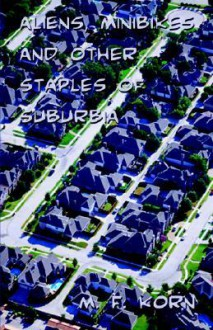 Aliens, Minibikes, And Other Staples Of Suburbia - M.F. Korn
