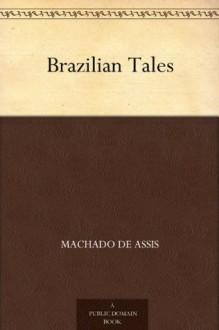 Brazilian Tales - Carmen Dolores, Machado de Assis, Coelho Netto, Medeiros E Albuquerque, Isaac Goldberg