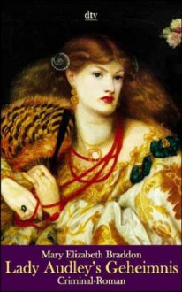 Lady Audley's Geheimnis. Ein Criminal-Roman - Mary E. Braddon