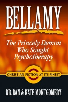 """""""BELLAMY: THE PRINCELY DEMON WHO SOUGHT PSYCHOTHERAPY"""" - Kate Montgomery, Dan Montgomery"""