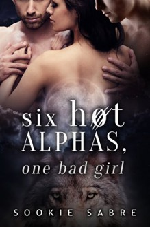 Six Hot Alphas, One Bad Girl - Sookie Sabre