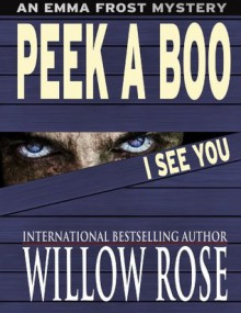Peek A Boo I See You (Emma Frost #5) - Willow Rose