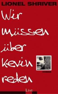 Wir müssen über Kevin reden - Lionel Shriver
