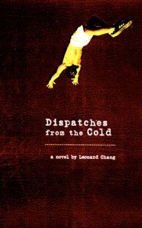 Dispatches from the Cold - Leonard Chang