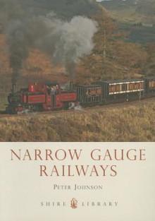 Narrow Gauge Railways - Peter Johnson