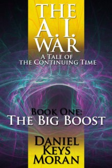 The A.I. War: The Big Boost - Daniel Keys Moran