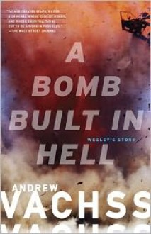 A Bomb Built in Hell: Wesley's Story - Andrew Vachss