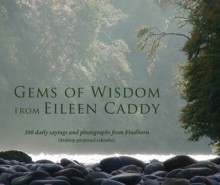 Gems of Wisdom from Eileen Caddy: 366 Daily Sayings and Photographs from Findhorn (Desktop Perpetual Calendar) - Eileen Caddy