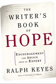 The Writer's Book of Hope: Getting from Frustration to Publication - Ralph Keyes
