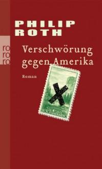 Verschwörung gegen Amerika - Philip Roth, Werner Schmitz