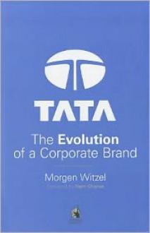 Tata: The Evolution of a Corporate Brand - Morgen Witzel