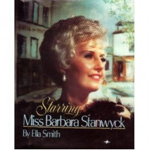 Starring Miss Barbara Stanwyck - Ella Smith