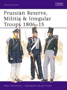Prussian Reserve, Militia and Irregular Troops 1806-15 - Peter Hofschröer, Bryan Fosten