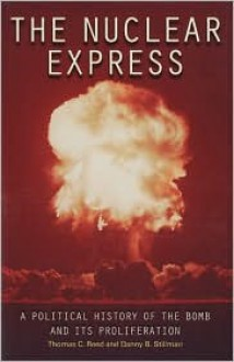 The Nuclear Express: A Political History of the Bomb and Its Proliferation - Thomas C. Reed,Danny B. Stillman