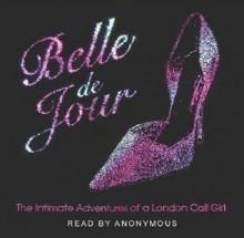 Belle de Jour: The Intimate Adventures of a London Call Girl - Belle de Jour