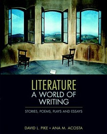 Literature: A World of Writing Stories, Poems, Plays, and Essays - David L. Pike, Ana Acosta
