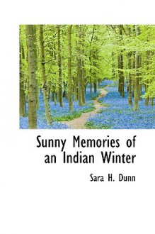 Sunny Memories of an Indian Winter - Sara H. Dunn