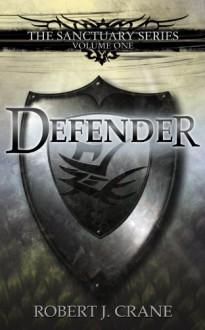 Defender: The Sanctuary Series, Volume One - Robert J. Crane
