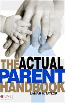 The Actual Parent Handbook - LaMar H. Taylor