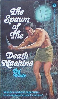 The Spawn of The Death Machine - Ted White