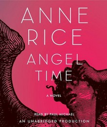 Angel Time (Songs of the Seraphim, #1) - Paul Michael, Anne Rice