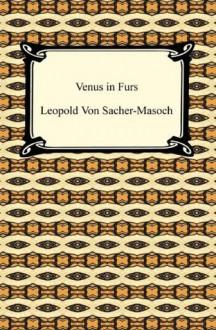 Venus in Furs [with Biographical Introduction] - Leopold von Sacher-Masoch, Fernanda Savage