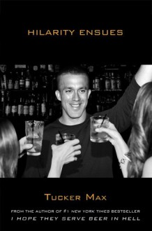 Hilarity Ensues - Tucker Max