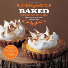 Baked: New Frontiers in Baking - Matt Lewis,Renato Poliafito,Tina Rupp,Martha Stewart