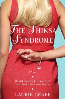 The Shiksa Syndrome: A Novel - Laurie Graff