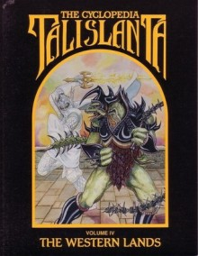 The Cyclopedia Talislanta Volume IV: The Western Lands - W.G. Armintrout, Stephan Michael Sechi, P.D. Breeding-Black, Ron Spencer, Jovialis Authors