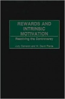 Rewards and Intrinsic Motivation: Resolving the Controversy - Judy Cameron, W David Pierce