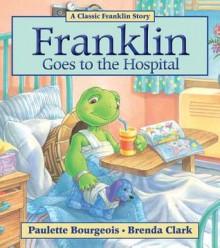 Franklin Goes to the Hospital - Paulette Bourgeois, Brenda Clark