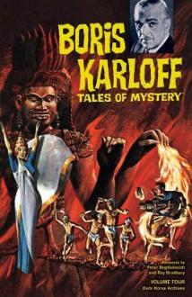 Boris Karloff Tales of Mystery Archives, Vol. 4 - Ray Bradbury, Peter Bogdanovich, Leo Dorfman, Win Mortimer, Mel Crawford, Joe Certa, Dick Wood, Al McWilliams