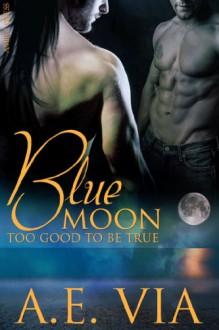 Blue Moon Too Good To Be True - A.E. Via