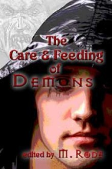 The Care and Feeding of Demons - M. Rode, J.L. Merrow, Kiernan Kelly, Winnie Jerome, Kate Roman, Sean Michael, Julia Talbot, Glyn Soitiño, Taylor Lochland, Meredith Shayne